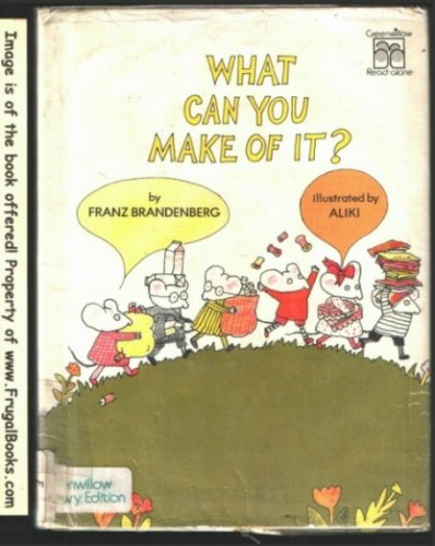 What Can You Make of It (Greenwillow Read-Alone Books) (9780688800833) by Franz Brandenberg; Aliki