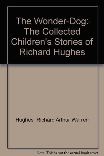 9780688800994: The Wonder-Dog: The Collected Children's Stories of Richard Hughes