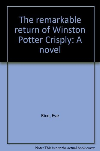 The remarkable return of Winston Potter Crisply: A novel: Rice, Eve