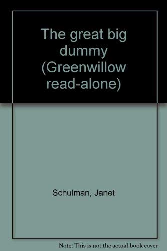 The great big dummy (Greenwillow read-alone) (0688802087) by Schulman, Janet