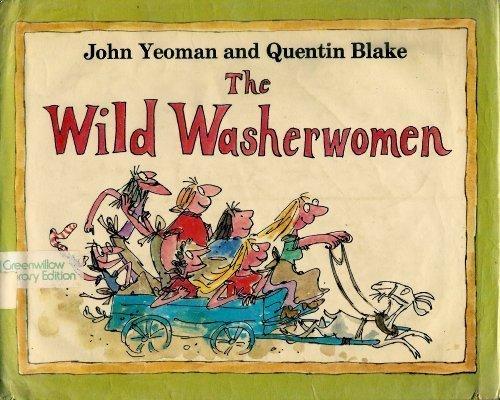 THE WILD WASHERWOMEN (REVIEW COPY): Yeoman, John and Quentin Blake