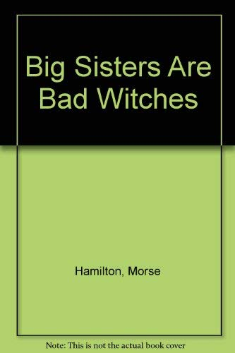 9780688802684: Big Sisters Are Bad Witches