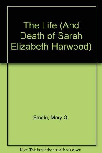 9780688802851: The Life (And Death of Sarah Elizabeth Harwood)