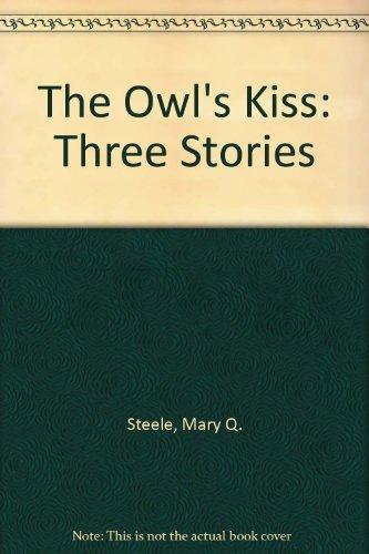 9780688841744: The Owl's Kiss: Three Stories
