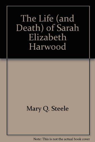 9780688842857: The Life (and Death) of Sarah Elizabeth Harwood