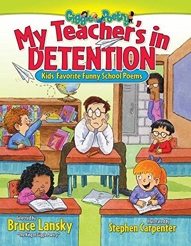 My Teacher's In Detention: Kids' Favorite Funny School Poems (Giggle Poetry) (0689052456) by Bruce Lansky; Stephen Carpenter