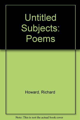 Untitled Subjects: Poems (0689101368) by Howard, Richard