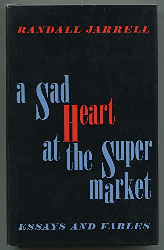 A Sad Heart at the Supermarket Essays and Fables.: Jarrell, Randall,