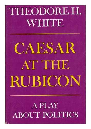 9780689102905: Caesar at the Rubicon: A Play About Politics