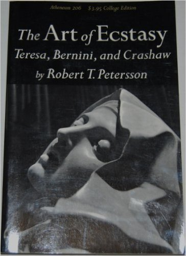 The Art of Ecstasy: Teresa, Bernini, and Crashaw: Petersson, Robert Torsten.