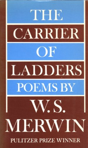The Carrier of Ladders: Poems: Merwin, W. S.