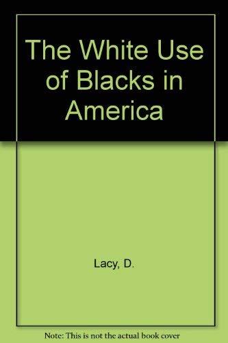 9780689104763: The White Use of Blacks in America
