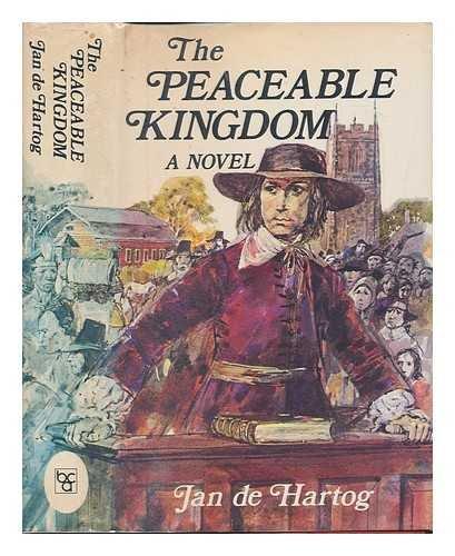 The Peaceable Kingdom: An American Saga: Jan De Hartog