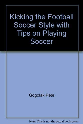 9780689105029: Kicking the Football Soccer Style with Tips on Playing Soccer