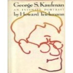 George S. Kaufman an Intimate Portrait: Teichmann, Howard