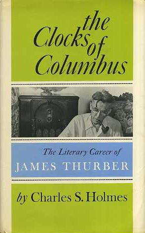 The Clocks of Columbus: The Literary Career of James Thurber: Charles S. Holmes