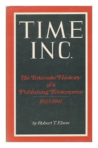 Time Inc - The Intimate History of a Publishing Enterprise, Volume 2, 1941-1960: Elson, Robert T