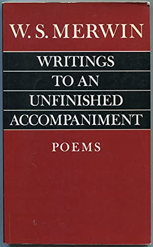 Writings to an Unfinished Accompaniment: Merwin, W.S.