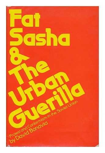 Fat Sasha and the Urban Guerilla : David Bonavia