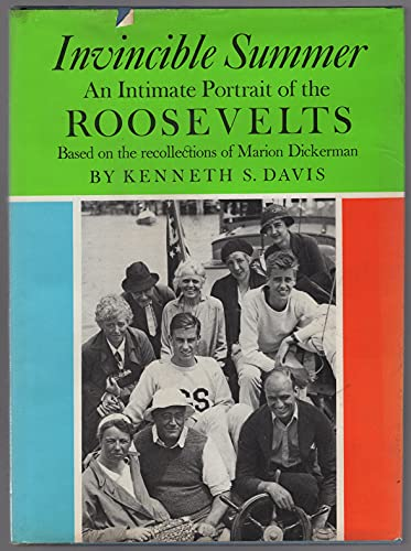 Invincible Summer: An Intimate Portrait of the Roosevelts based on the recollections of Marion ...