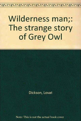 9780689105807: Wilderness man;: The strange story of Grey Owl