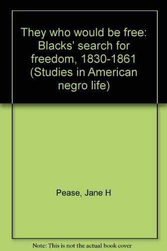They who would be free: Blacks' search for freedom, 1830-1861 (Studies in American Negro life)...