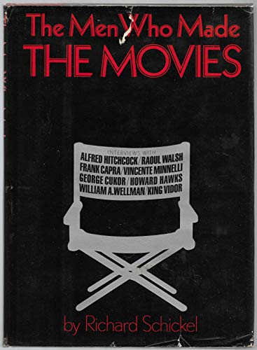 The Men who made the movies: Interviews: Schickel, Richard