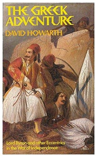 Greek Adventure: Lord Byron and Other Eccentrics in the War of: HOWARTH, DAVID