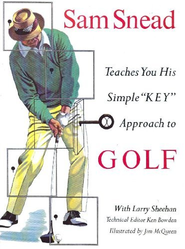 """Sam Snead teaches you his simple """"key"""" approach to golf; by Sam Snead with Larry Sheehan ..."""