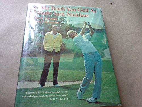 Let Me Teach You Golf As I Taught Jack Nicklaus: Grout Jack (with Dick Aultman)