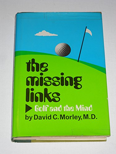 The Missing Links: Golf and the Mind: Morley, David C.