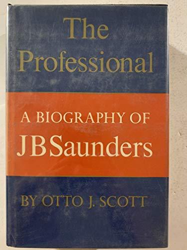 The Professional : A Biography of J.: Scott, Otto J.
