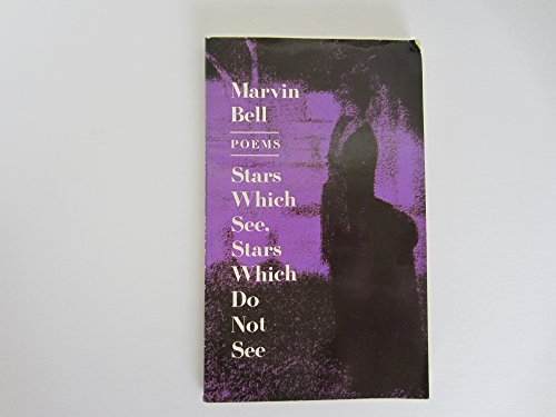 Stars Which See, Stars Which Do Not See: Poems: Bell, Marvin