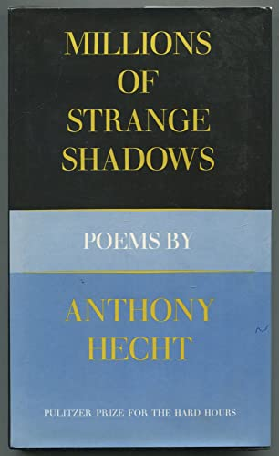 Millions of Strange Shadows: Poems by Anthony Hecht