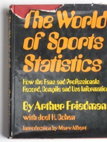 The world of sports statistics: How the fans and professionals record, compile and use information (9780689108211) by Arthur Friedman; Joel H. Cohen