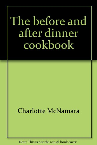 The before and after Dinner Cookbook: McNamara, Charlotte; Howell, Lenore