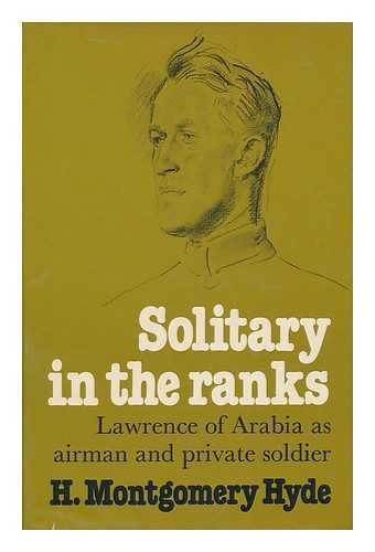 Solitary in the Ranks: Lawrence of Arabia as Airman and Private Soldier