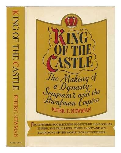 9780689109638: King of the castle: The making of a dynasty : Seagram's and the Bronfman empire