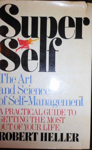 Super Self: The Art and Science of Self-Management a Practical Guide to Getting the Most Out of ...
