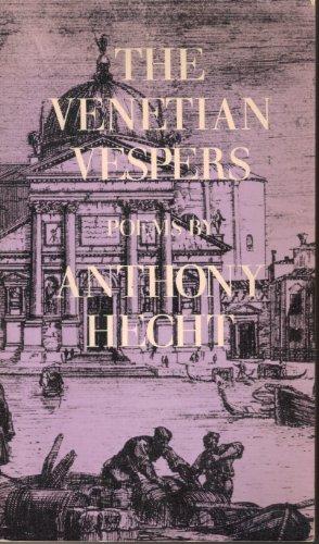 The Venetian Vespers: Poems: Hecht, Anthony