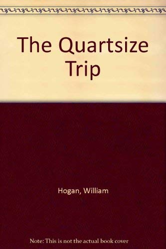 The Quartsize Trip: Hogan, William