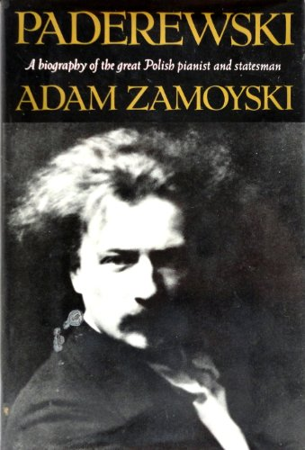 Paderewski: A Biography of the Great Polish Pianist and Statesman: Zamoyski, Adam
