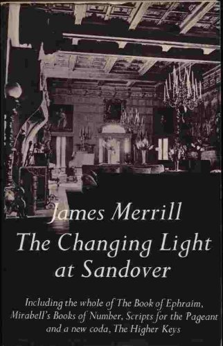9780689112836: The Changing Light at Sandover: Including the whole of The Book of Ephraim, Mirabell's Books of Number, Scripts for the Pageant and a new coda, The Higher Keys