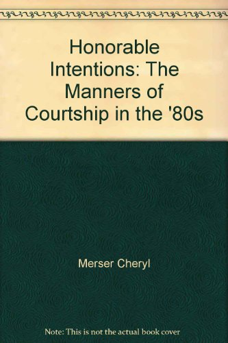 9780689113116: Honorable intentions: The manners of courtship in the '80s