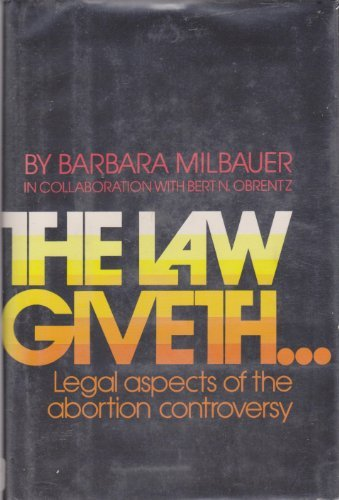 9780689113123: The LAW GIVETH - Legal aspects of the abortion controversy