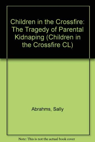 9780689113390: Children in the crossfire: The tragedy of parental kidnaping