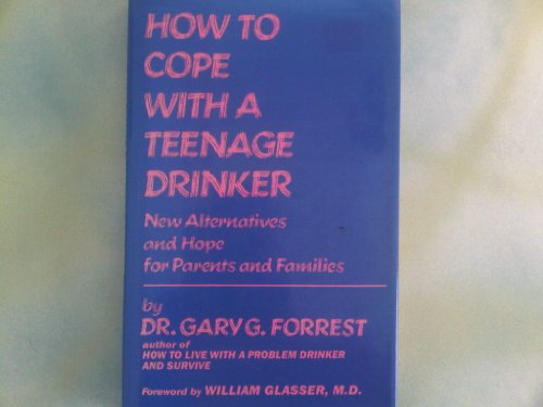 9780689113468: How to Cope With a Teenage Drinker: New Alternatives and Hope for Parents and Families