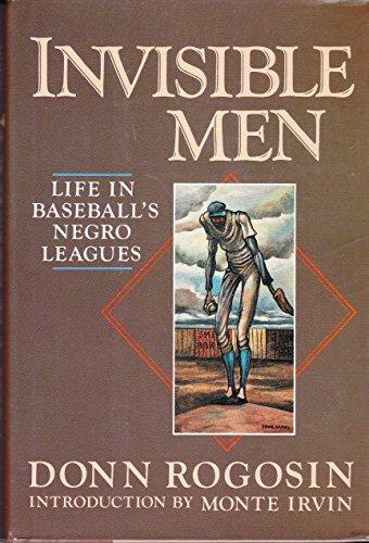 Invisible Men: Life in Baseball's Negro Leagues: Rogosin, Donn