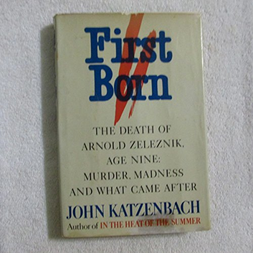 9780689114045: First Born: The Death of Arnold Zeleznik, Age Nine : Murder, Madness, and What Came After