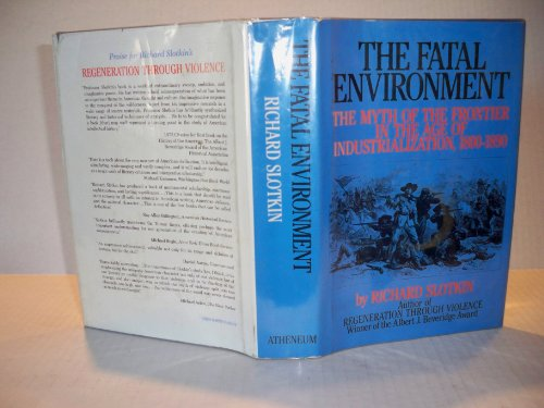 9780689114106: The Fatal Environment: The Myth of the Frontier in the Age of Industrialization, 1800-1890